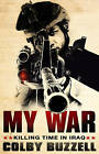 My War: Killing Time in Iraq by Colby Buzzell (Paperback, 2006)