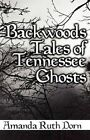 Backwoods Tales of Tennessee Ghosts 9781451204391 by Amanda Ruth Dorn Paperback