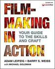 Filmmaking in Action: Your Guide to the Skills and Craft by Michael Goldman, Barry Weiss, Adam Leipzig (Paperback, 2015)