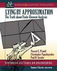 Lying by Approximation: The Truth about Finite Element Analysis by Christopher Papadopoulos, Vincent C Prantil, Paul D Gessler (Paperback, 2013)