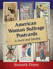 American Woman Suffrage Postcards: A Study and Catalog by Kenneth Florey (Paperback, 2015)