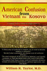 American Confusion from Vietnam to Kosovo: Coping with Chaos in High Places by William R Taylor (Paperback / softback, 2001)