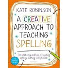 A Creative Approach to Teaching Spelling: The What, Why and How of Teaching Spelling, Starting with Phonics by Kate Robinson (Paperback, 2016)
