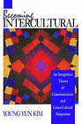 Becoming Intercultural: An Integrative Theory of Communication and Cross-Cultural Adaptation by Young Yun Kim (Paperback, 2000)