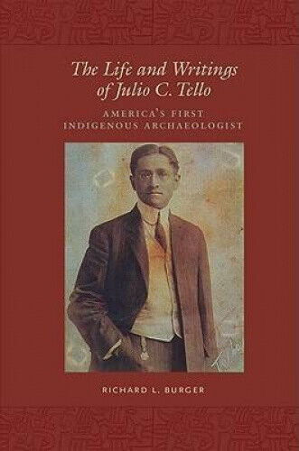 The Life and Writings of Julio C. Tello: America's First Indigenous