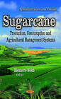 Sugarcane: Production, Consumption & Agricultural Management Systems by Nova Science Publishers Inc (Hardback, 2014)
