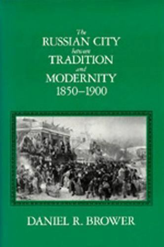 The Russian City Between Tradition and Modernity, 1850-