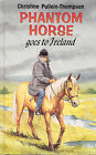 Phantom Horse Goes to Ireland by Christine Pullein-Thompson (Hardback, 1997)