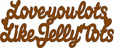 "Wooden MDF Laser Cut ""Love you lots like Jelly Tots"" sign plaque quote"
