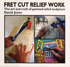 Fret Cut Relief Work: Art and Craft of Painted Relief Sculpture by David Jones (Paperback, 1997)