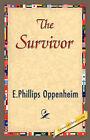 The Survivor by Oppenheim E Phillips Oppenheim, E Phillips Oppenheim (Paperback / softback, 2007)