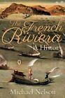 The French Riviera: A History by MR Michael Nelson (Paperback, 2016)