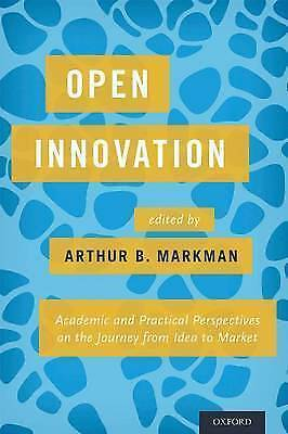 Open Innovation: Academic and Practical Perspectives on the Journey from Idea to