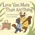 Love You More Than Anything by Anna Harber Freeman (Hardback, 2014)