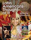 Latin Americans Thought of it: Amazing Innovations by Eva Salinas (Paperback, 2012)