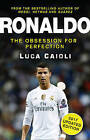 Ronaldo: The Obsession for Perfection: 2017 by Luca Caioli (Paperback, 2016)