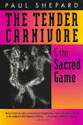 The Tender Carnivore and the Sacred Game by Paul Shepard (Paperback, 1998)