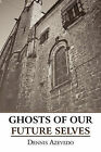Ghosts of Our Future Selves by Dennis Azevedo (Paperback / softback, 2010)