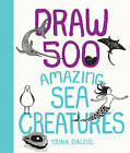 Draw 500 Amazing Sea Creatures: A Sketchbook for Artists, Designers, and Doodlers by Trina Dalziel (Paperback, 2016)