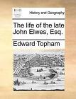 The Life of the Late John Elwes, Esq. by Edward Topham (Paperback / softback, 2010)