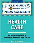 Health Care: Field Guide to Finding a New Career by S.J. Stratford (Paperback, 2009)