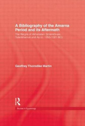 Studies in Egyptology: A Bibliography of the Amarna Period : The Reigns of...