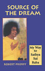 Source of the Dream: My Way to Sathya Sai Baba by Robert Priddy (Paperback, 1998)