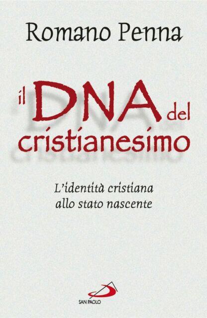Penna Romano Il DNA del cristianesimo L'identità cristiana allo stato nascente