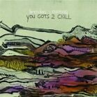 You GOTS 2 Chill 0852914001396 by Brendan Canning CD