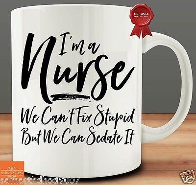 I'M A NURSE WE CANT FIX STUPID COFFEE MUG TEA CUP GIFT