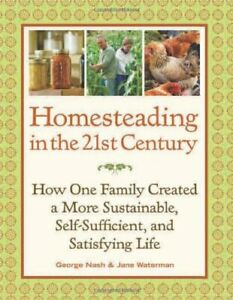 Homesteading in the 21st Century by George Nash & Jane Waterman Paperback Book