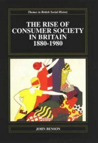 The Rise of Consumer Society in Britain, 1880-1980 (Theme in British Social His