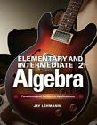 Elementary & Intermediate Algebra: Functions and Authentic Applications by Jay Lehmann (Hardback, 2014)