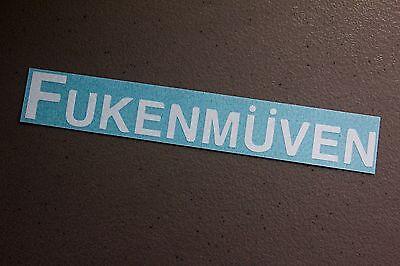 FUKENMUVEN Sticker Decal Vinyl JDM Euro Drift Mazda illest Fatlace ballin VW BMW