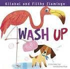 Kitanai and Filthy Flamingo Wash Up by Thomas Kingsley Troupe (Hardback, 2015)