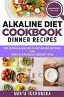 Alkaline Diet Cookbook: Dinner Recipes: Delicious Alkaline Plant-Based Recipes for Health & Massive Weight Loss by Marta Tuchowska (Paperback / softback, 2016)