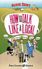 How to Talk Like a Local: From Cockney to Geordie by Susie Dent (Paperback, 2011)