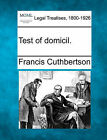 Test of Domicil. by Francis Cuthbertson (Paperback / softback, 2010)