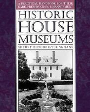 Historic House Museums: A Practical Handbook for Their Care, Preservation, and..