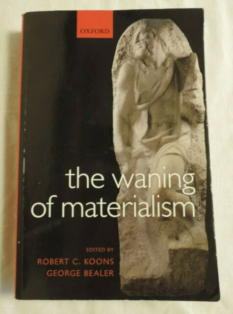 The Waning Of Materialism ed. by Koons & Bealer (OUP 2010)