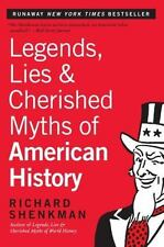 Legends, Lies and Cherished Myths of American History by Richard Shenkman (2013, Paperback, Reprint)