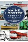 The: Maine Lobster Industry: A History of Culture, Conservation and Commerce by Cathy Billings (Paperback / softback, 2014)