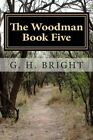 The Woodman Book Five: All Hell Broke Loose by G H Bright (Paperback / softback, 2015)