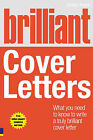 Brilliant Cover Letters: What You Need to Know to Write a Truly Brilliant Cover Letter by James Innes (Paperback, 2009)