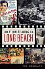 Location Filming in Long Beach by Tim Grobaty (Paperback / softback, 2012)