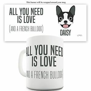 Twisted-Envy-Personalised-All-You-Need-Is-A-Frenchie-Ceramic-Novelty-Gift-Mug