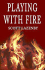 Playing with Fire by Scott Lazenby (Paperback / softback, 2001)