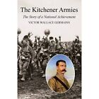 Kitchener Armiesthe Story of a National Achievement 1914-18 by Victor Wallace Germains (Paperback / softback, 2014)