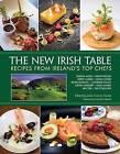 The New Irish Table: Recipes From Ireland's Top Chefs by Leslie Conron Carola (Hardback, 2017)