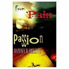From Pain to Passion Daphney D Lockette Authorhouse Hardback 9781410735003